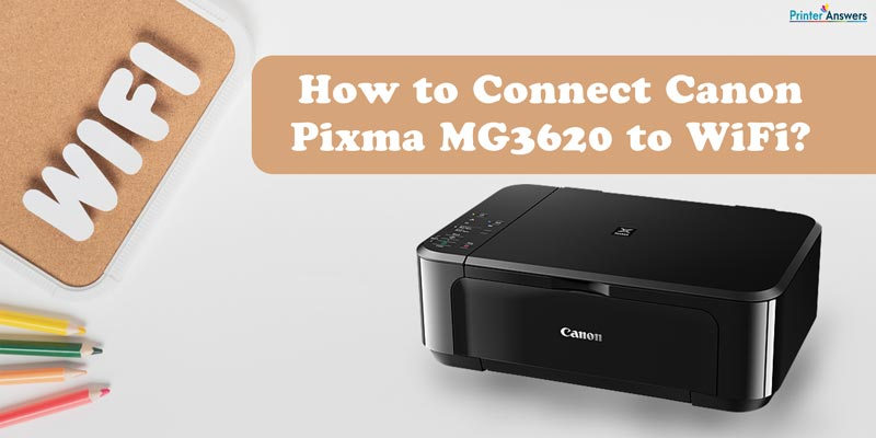 How to Setup Canon PIXMA MG3620 Printers Wirelessly?