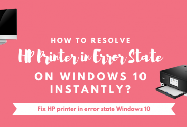 How Can I Get Rid of HP Printer In Error State on Windows 10?