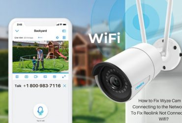 Reolink Camera Not Recording 1-8009837116 Reolink Not Connecting to WiFi – Call Now