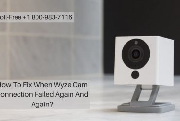 Facing Wyze Cam Connection Failed Error? 1-8009837116 Wyze Cam login Help