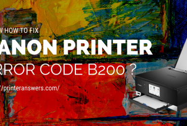 How to Get Rid of Canon Printer Error B200 from the Screen?