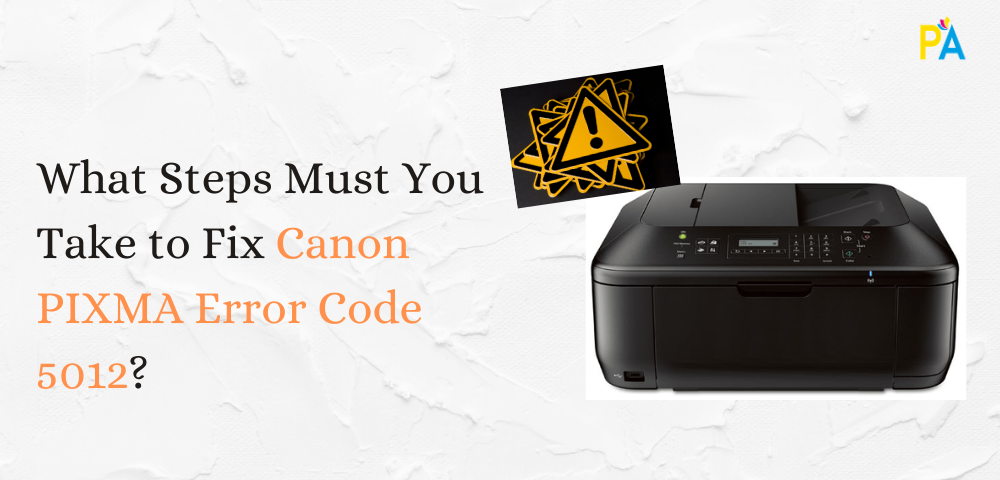What to Do When I Get Canon PIXMA Error Code 5012?