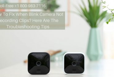 Why Is My Blink Camera Not Recording 1-8009837116 Blink Camera Not Detecting Motion?