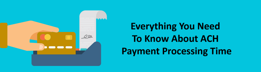 ACH Payment Processing Time