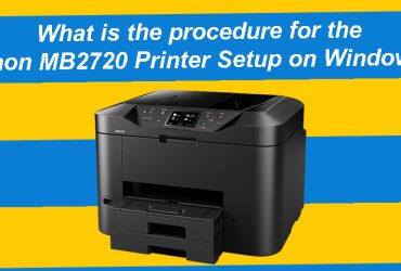 What is the procedure for the Canon MB2720 Printer Setup on Windows?